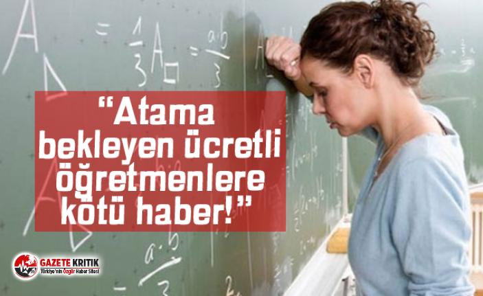 """""""Atama bekleyen ücretli öğretmenlere kötü haber"""""""