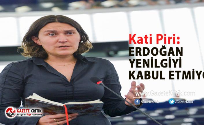 Avrupa Parlamentosu Raportörü Kati Piri:Erdoğan yenilgiyi kabul etmiyor
