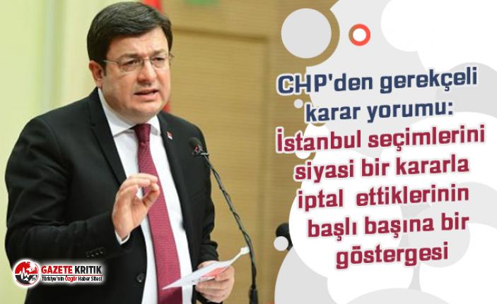 CHP'den gerekçeli karar yorumu: İstanbul seçimlerini siyasi bir kararla iptal ettiklerinin başlı başına bir göstergesi