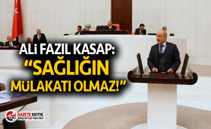 "CHP KÜTAHYA MİLLETVEKİLİ DR. ALİ FAZIL KASAP: ""SAĞLIĞIN MÜLAKATI OLMAZ!"""