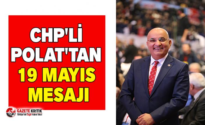 CHP'Lİ POLAT'TAN 19 MAYIS MESAJI