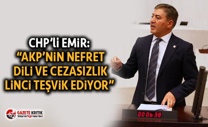 """CHP'li EMİR: """"AKP'NİN NEFRET DİLİ VE CEZASIZLIK LİNCİ TEŞVİK EDİYOR"""""""