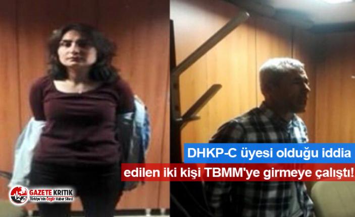 DHKP-C üyesi olduğu iddia edilen iki kişi TBMM'ye girmeye çalıştı!