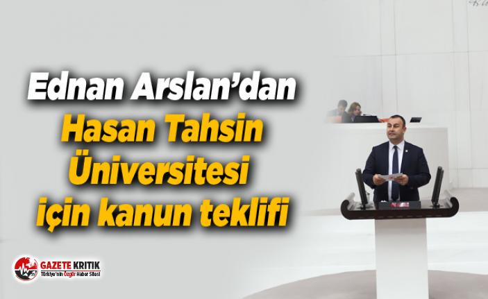 Ednan Arslan'dan Hasan Tahsin Üniversitesi için kanun teklifi