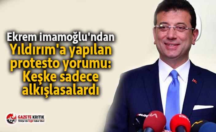 Ekrem İmamoğlu'ndan Yıldırım'a yapılan protesto yorumu: Keşke sadece alkışlasalardı