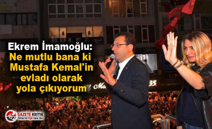 Ekrem İmamoğlu: Ne mutlu bana ki Mustafa Kemal'in evladı olarak yola çıkıyorum