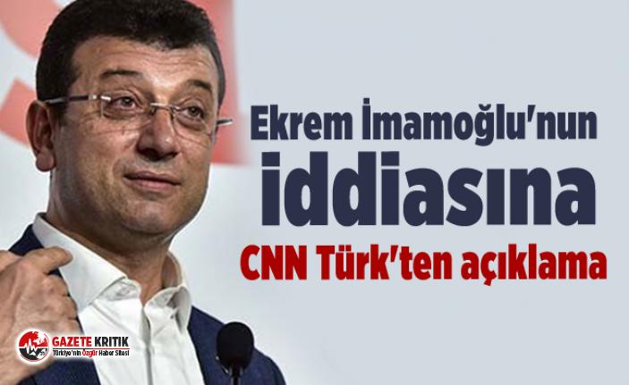Ekrem İmamoğlu'nun iddiasına CNN Türk'ten açıklama