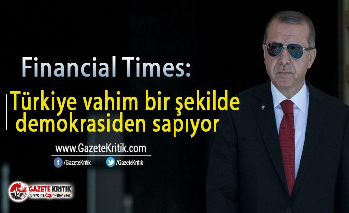 Financial Times: Türkiye vahim bir şekilde demokrasiden sapıyor