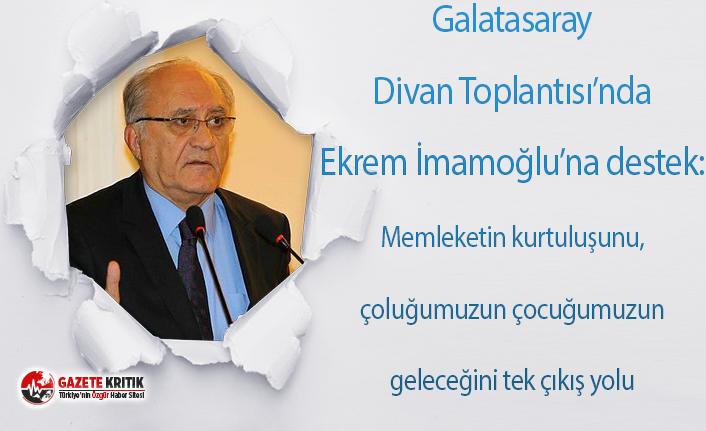 Galatasaray Divan Kurulu Toplantısı'nda Ekrem İmamoğlu'na destek:çoluğumuzun çocuğumuzun geleceğini tek çıkış yolu