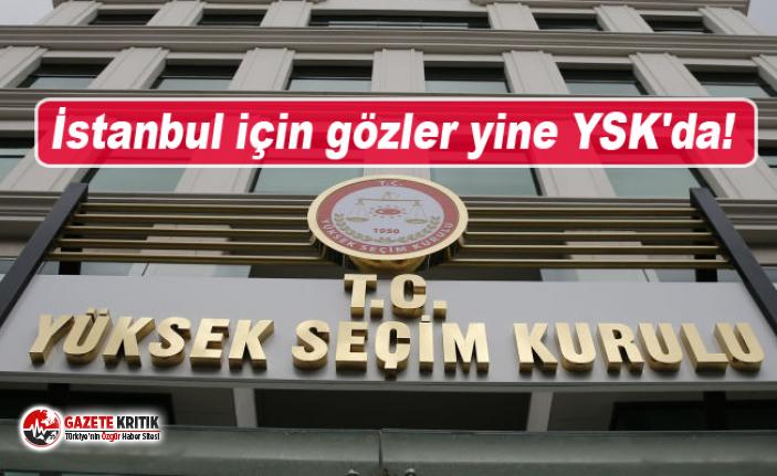 Gözler İstanbul için yine YSK'da