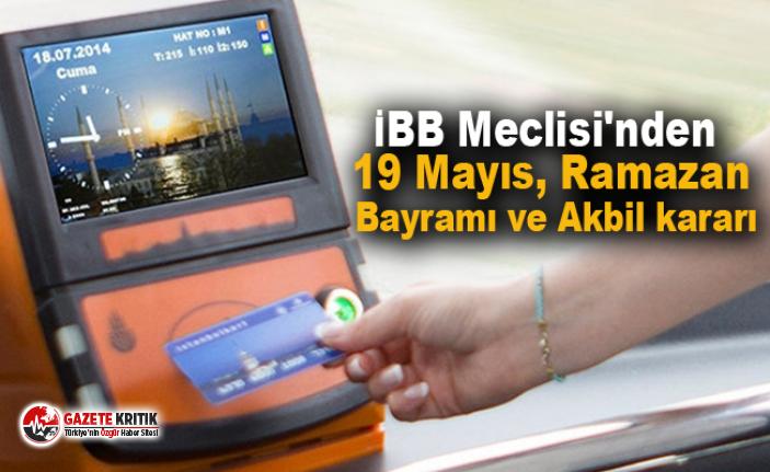 İBB Meclisi'nden 19 Mayıs, Ramazan Bayramı ve Akbil kararı