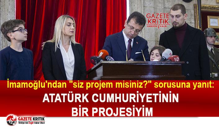 """İmamoğlu'ndan """"siz projem misiniz?"""" sorusuna yanıt:Atatürk cumhuriyetinin bir projesiyim"""