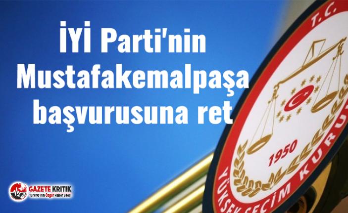 İYİ Parti'nin Mustafakemalpaşa başvurusuna ret