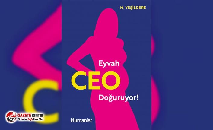 Kadın-erkek eşit(siz)liğinin kitabı yazıldı: EYVAH CEO DOĞURUYOR!