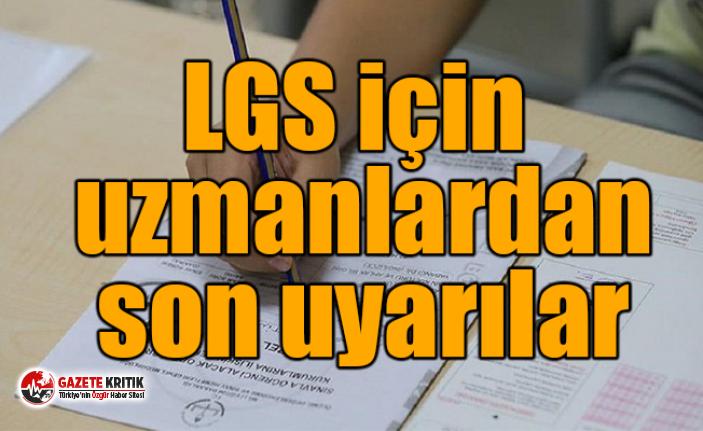 LGS için uzmanlardan son uyarılar