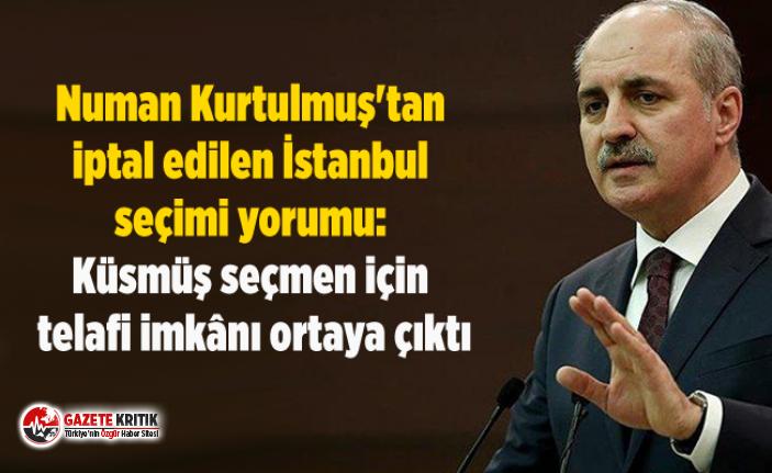 Numan Kurtulmuş'tan iptal edilen İstanbul seçimi yorumu: Küsmüş seçmen için telafi imkânı ortaya çıktı
