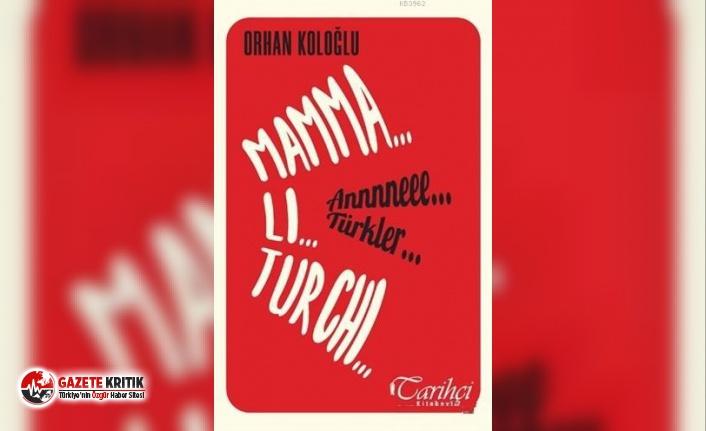 """Orhan Koloğlu'ndan yeni kitap: """"Mamma... Li... Turchi... Annneee... Türkler..."""""""