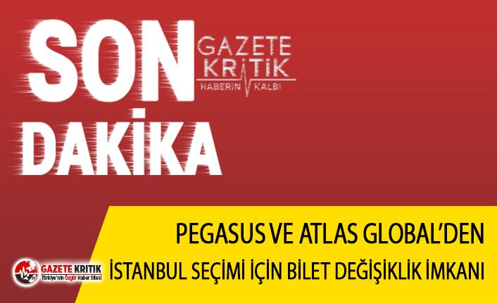 Pegasus ve Atlas Global'den İstanbul seçimleri için bilet değişiklik imkanı