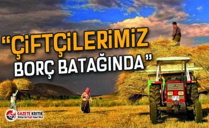 SERKAN TOPAL: Çiftçilerimiz borç batağında...