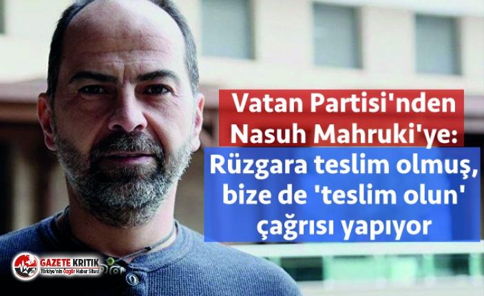 Vatan Partisi'nden Nasuh Mahruki'ye: Rüzgara teslim olmuş, bize de 'teslim olun' çağrısı yapıyor