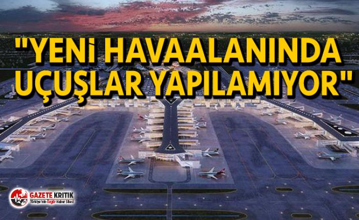 """""""YENİ HAVAALANINDA UÇUŞLAR YAPILAMIYOR"""""""