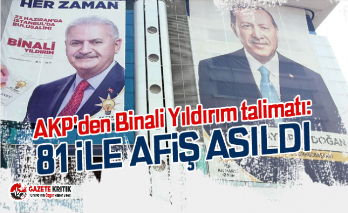 AKP'den Binali Yıldırım talimatı: 81 ile afiş asıldı