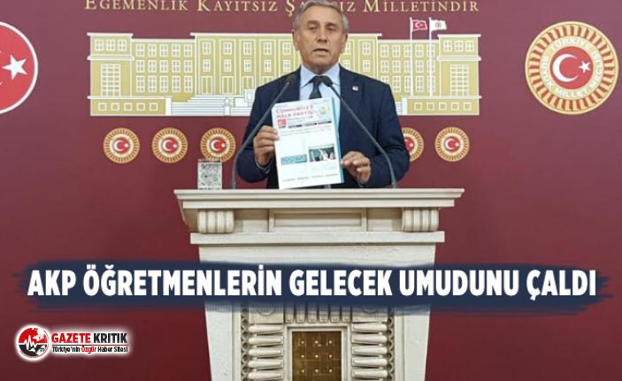 CHP'li Yıldırım Kaya: AKP ÖĞRETMENLERİN GELECEK UMUDUNU ÇALDI