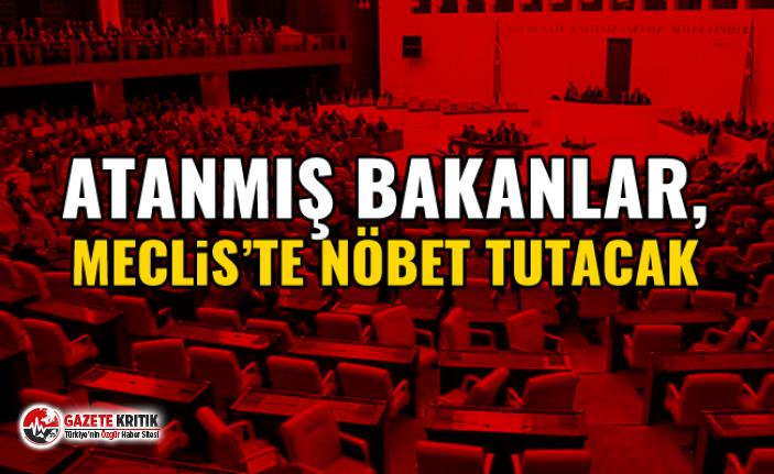 Atanmış bakanlar, Meclis'te nöbet tutacak