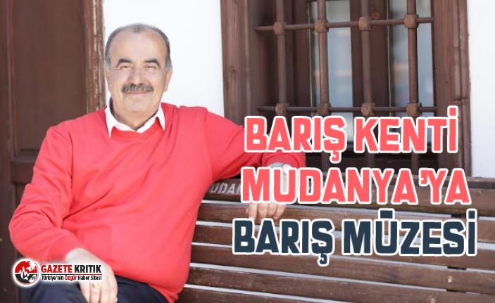 BARIŞ KENTİ MUDANYA'YA BARIŞ MÜZESİ
