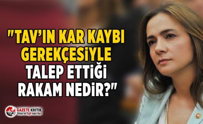 """CHP'li Gamze Akkuş İlgezdi:""""TAV'ın Kar kaybı gerekçesiyle talep ettiği rakam nedir?"""""""