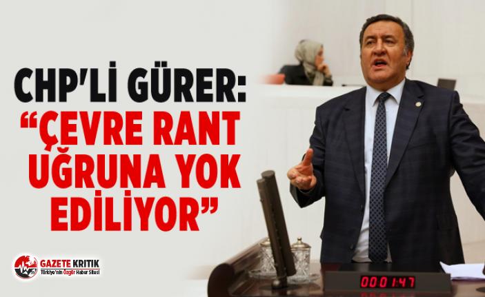 """CHP'li Gürer: """"Çevre rant uğruna yok ediliyor"""""""
