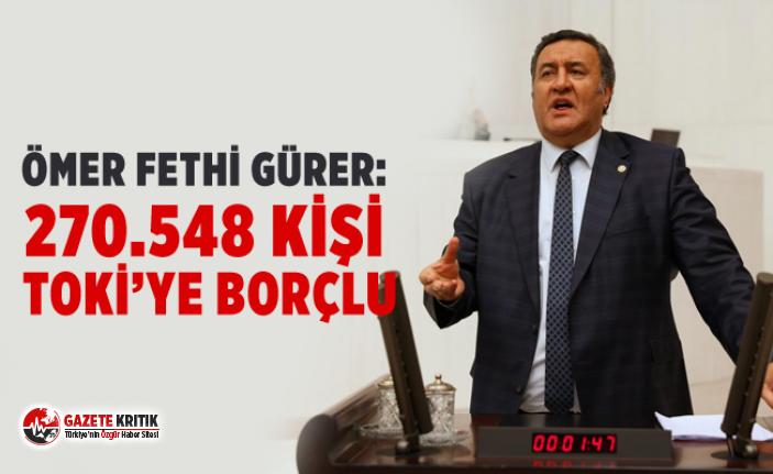 CHP'li Ömer Fethi Gürer:270.548 kişi TOKİ'ye borçlu
