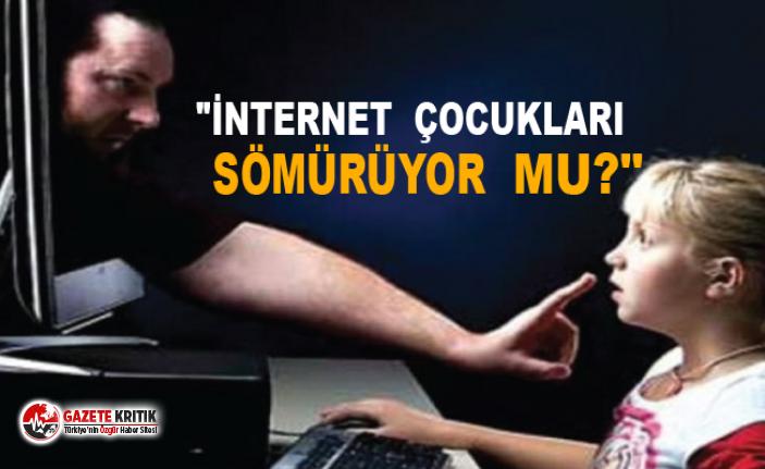 CHP'li Ömer Fethi Gürer:İnternet çocukları sömürüyor mu?