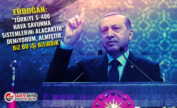 """Erdoğan: """"Türkiye S-400 hava savunma sistemlerini alacaktır"""" demiyorum, almıştır. Biz bu işi bitirdik"""