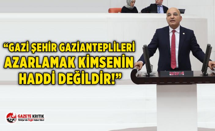 """""""GAZİ ŞEHİR GAZİANTEPLİLERİ AZARLAMAK KİMSENİN HADDİ DEĞİLDİR!"""""""