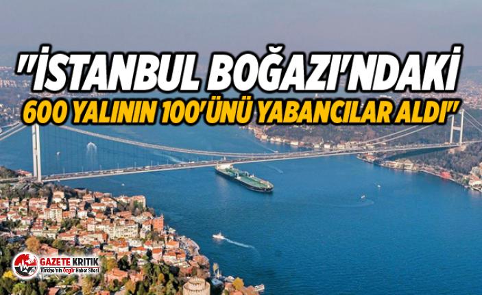 """""""İstanbul Boğazı'ndaki 600 yalının 100'ünü yabancılar aldı"""""""