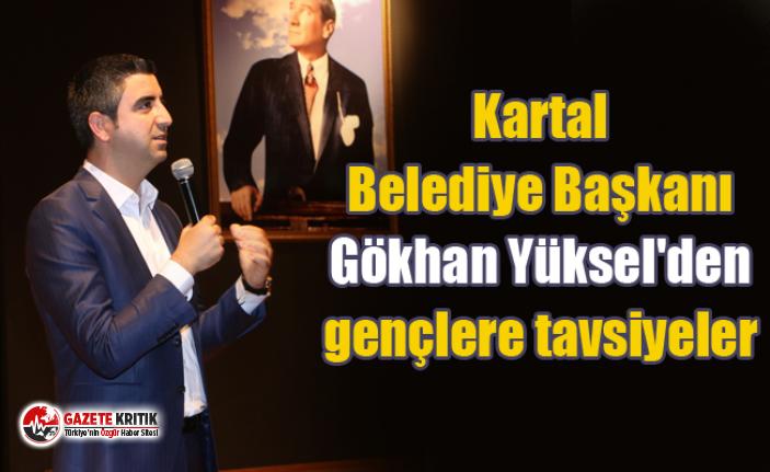 Kartal Belediye Başkanı Gökhan Yüksel'den gençlere tavsiyeler