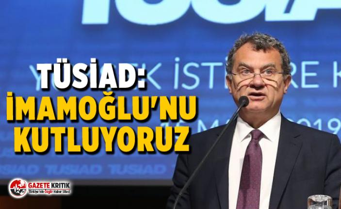 TÜSİAD: İmamoğlu'nu kutluyoruz