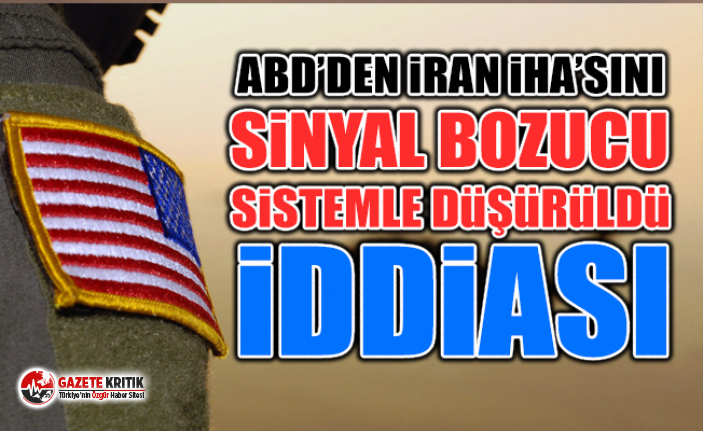 ABD'den İran İHA'sını sinyal bozucu sistemle düşürdüğü iddiası
