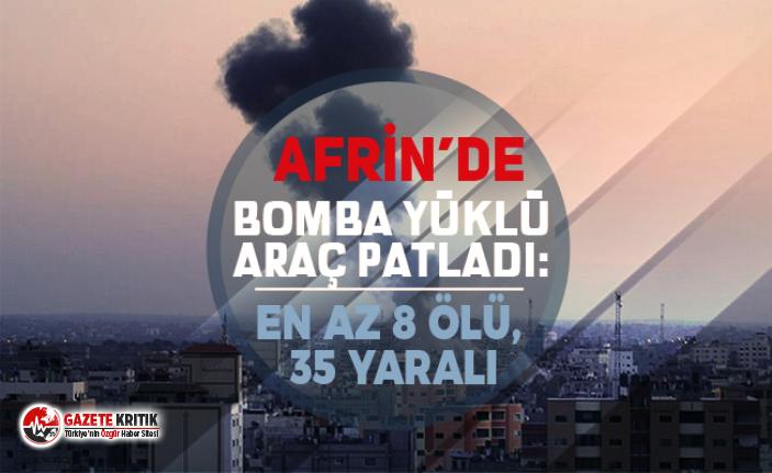 Afrin'de bomba yüklü araç patladı: En az 8 ölü, 35 yaralı