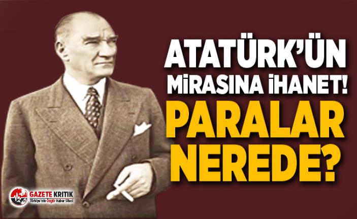 Atatürk'ün mirasıyla ilgili skandal iddia!
