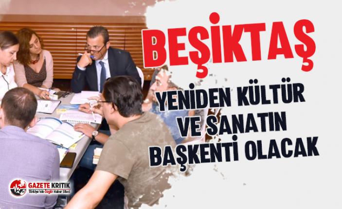 Beşiktaş yeniden kültür ve sanatın başkenti olacak