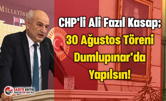 CHP'li Ali Fazıl Kasap; 30 Ağustos Töreni Dumlupınar'da Yapılsın!