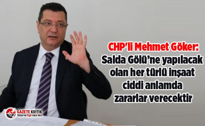 CHP'li Mehmet Göker:Salda Gölü'ne yapılacak olan her türlü inşaat ciddi anlamda zararlar verecektir