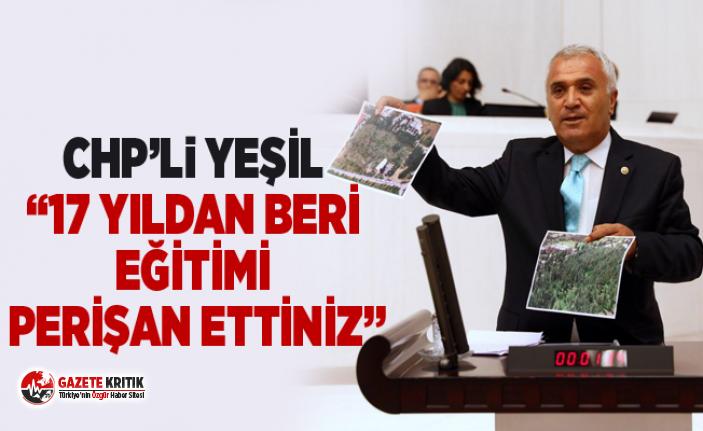 """CHP'Li YEŞİL """"17 YILDAN BERİ EĞİTİMİ PERİŞAN ETTİNİZ"""""""