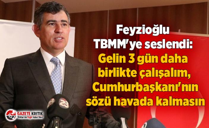Feyzioğlu TBMM'ye seslendi: Gelin 3 gün daha birlikte çalışalım, Cumhurbaşkanı'nın sözü havada kalmasın