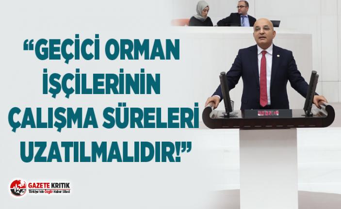 """""""GEÇİCİ ORMAN İŞÇİLERİNİN ÇALIŞMA SÜRELERİ UZATILMALIDIR!"""""""