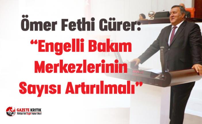 """Gürer: """"Engelli Bakım Merkezlerinin Sayısı Artırılmalı"""""""
