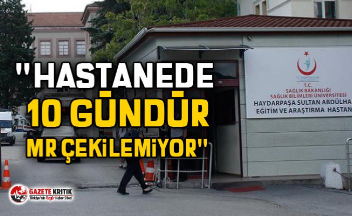 """""""Hastanede 10 gündür MR çekilemiyor"""""""