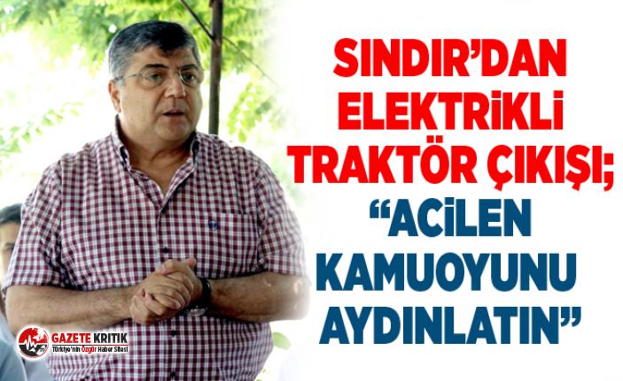 """Kamil Okyay Sındır'dan elektrikli traktör çıkışı; """"Acilen kamuoyunu aydınlatın"""""""